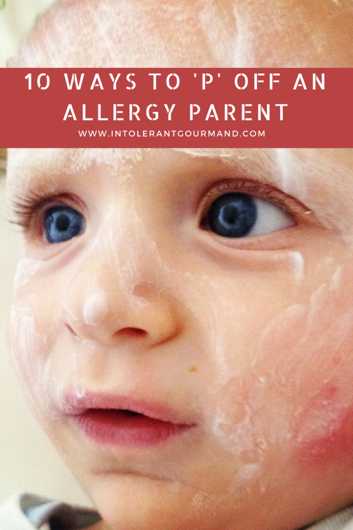 10 ways to p off an allergy parent - the things not to say to an allergy parent dealing with allergies and eczema! www.intolerantgourmand.com